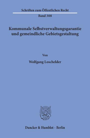 Kommunale Selbstverwaltungsgarantie und gemeindliche Gebietsgestaltung. - Blick ins Buch