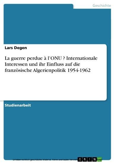 La guerre perdue à l'ONU ? Internationale Interessen und ihr Einfluss auf die französische Algerienpolitik 1954-1962 - Blick ins Buch