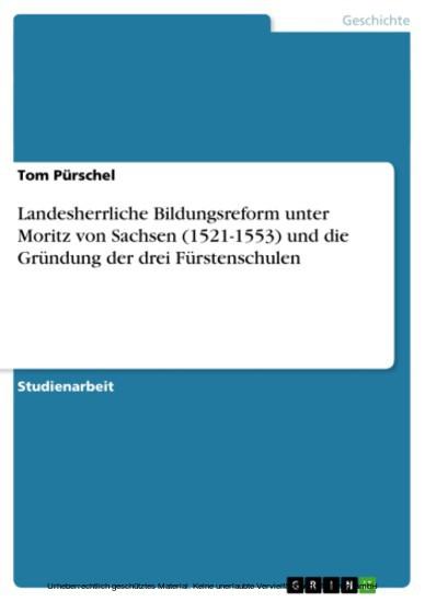 Landesherrliche Bildungsreform unter Moritz von Sachsen (1521-1553) und die Gründung der drei Fürstenschulen - Blick ins Buch