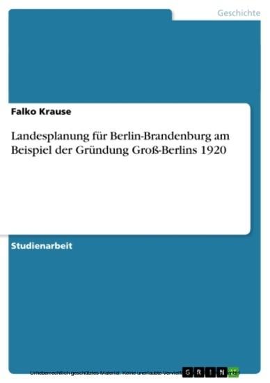 Landesplanung für Berlin-Brandenburg am Beispiel der Gründung Groß-Berlins 1920 - Blick ins Buch