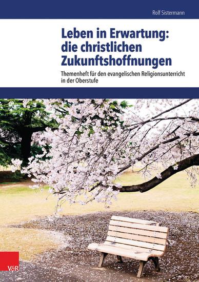 Leben in Erwartung: die christlichen Zukunftshoffnungen - Blick ins Buch