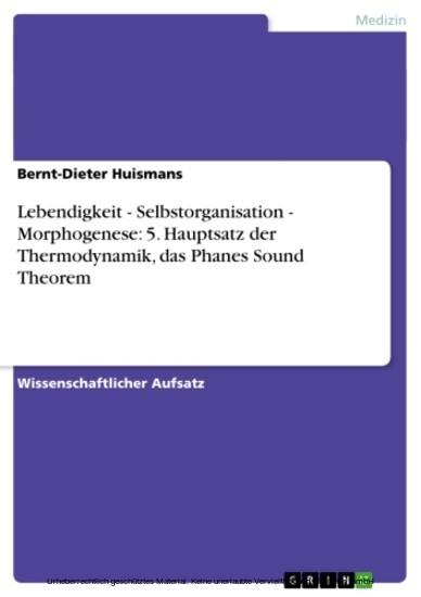 Lebendigkeit - Selbstorganisation - Morphogenese: 5. Hauptsatz der Thermodynamik, das Phanes Sound Theorem - Blick ins Buch