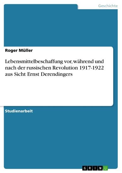 Lebensmittelbeschaffung vor, während und nach der russischen Revolution 1917-1922 aus Sicht Ernst Derendingers - Blick ins Buch