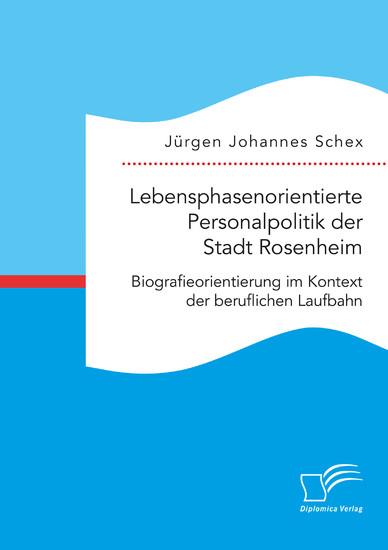 Lebensphasenorientierte Personalpolitik der Stadt Rosenheim. Biografieorientierung im Kontext der beruflichen Laufbahn - Blick ins Buch