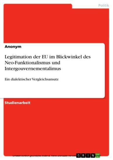 Legitimation der EU im Blickwinkel des Neo-Funktionalismus und Intergouvernementalimus - Blick ins Buch