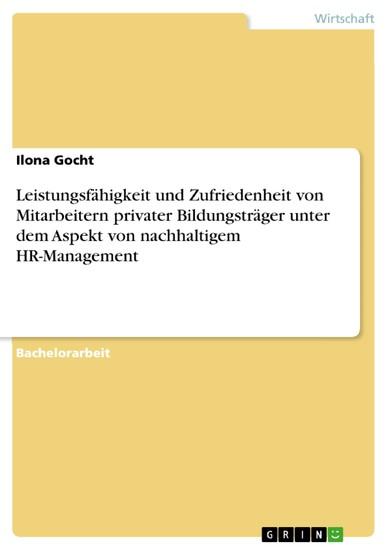 Leistungsfähigkeit und Zufriedenheit von Mitarbeitern privater Bildungsträger unter dem Aspekt von nachhaltigem HR-Management - Blick ins Buch