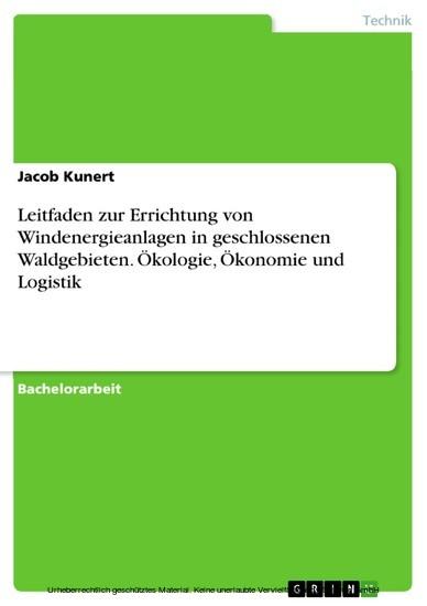 Leitfaden zur Errichtung von Windenergieanlagen in geschlossenen Waldgebieten. Ökologie, Ökonomie und Logistik - Blick ins Buch