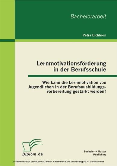 Lernmotivationsförderung in der Berufsschule: Wie kann die Lernmotivation von Jugendlichen in der Berufsausbildungsvorbereitung gestärkt werden? - Blick ins Buch