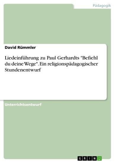 Liedeinführung zu Paul Gerhardts 'Befiehl du deine Wege'. Ein religionspädagogischer Stundenentwurf - Blick ins Buch