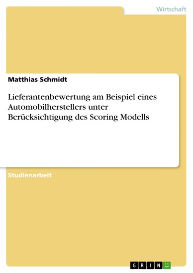 Lieferantenbewertung am Beispiel eines Automobilherstellers unter Berücksichtigung des Scoring Modells - Blick ins Buch