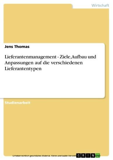 Lieferantenmanagement - Ziele, Aufbau und Anpassungen auf die verschiedenen Lieferantentypen - Blick ins Buch