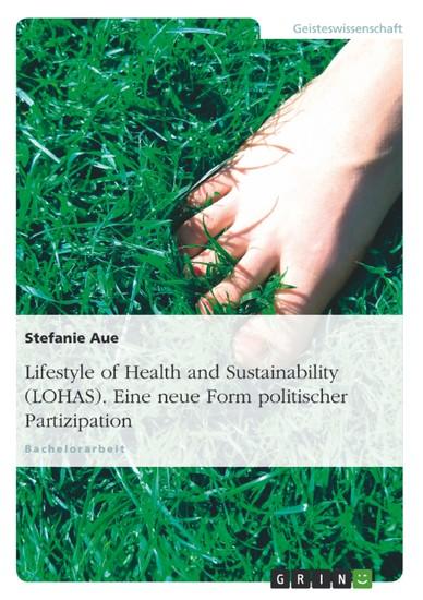 Lifestyle of Health and Sustainability (LOHAS). Eine neue Form politischer Partizipation - Blick ins Buch