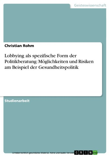 Lobbying als spezifische Form der Politikberatung: Möglichkeiten und Risiken am Beispiel der Gesundheitspolitik - Blick ins Buch