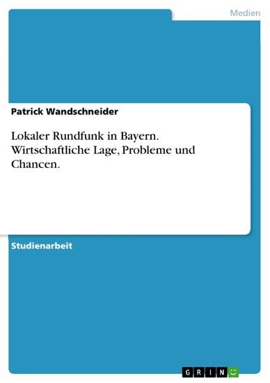 Lokaler Rundfunk in Bayern. Wirtschaftliche Lage, Probleme und Chancen. - Blick ins Buch