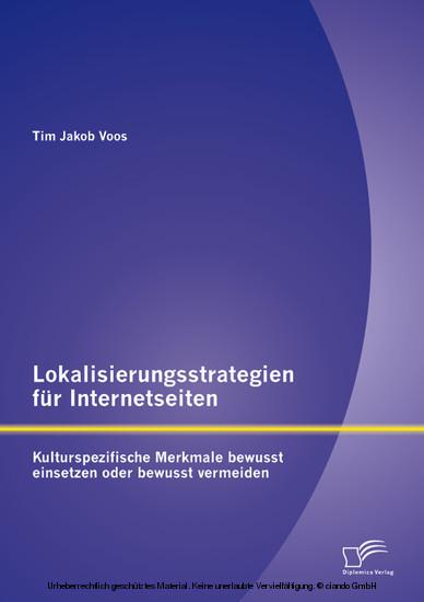 Lokalisierungsstrategien für Internetseiten: Kulturspezifische Merkmale bewusst einsetzen oder bewusst vermeiden - Blick ins Buch