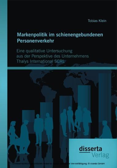 Markenpolitik im schienengebundenen Personenverkehr: Eine qualitative Untersuchung aus der Perspektive des Unternehmens Thalys International SCRL - Blick ins Buch