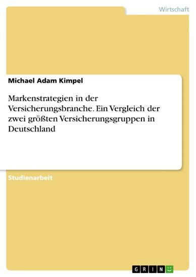 Markenstrategien in der Versicherungsbranche. Ein Vergleich der zwei größten Versicherungsgruppen in Deutschland - Blick ins Buch