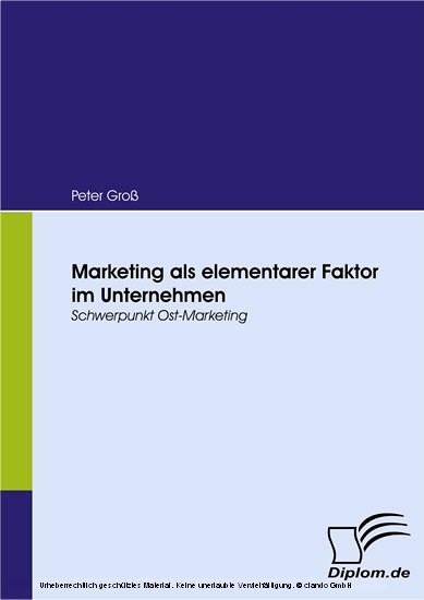 Marketing als elementarer Faktor im Unternehmen. Schwerpunkt Ost-Marketing - Blick ins Buch