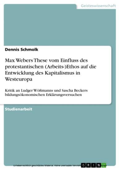 Max Webers These vom Einfluss des protestantischen (Arbeits-)Ethos auf die Entwicklung des Kapitalismus in Westeuropa - Blick ins Buch