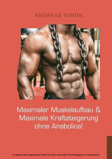 Maximaler Muskelaufbau & Maximale Kraftsteigerung ohne Anabolica! - Blick ins Buch