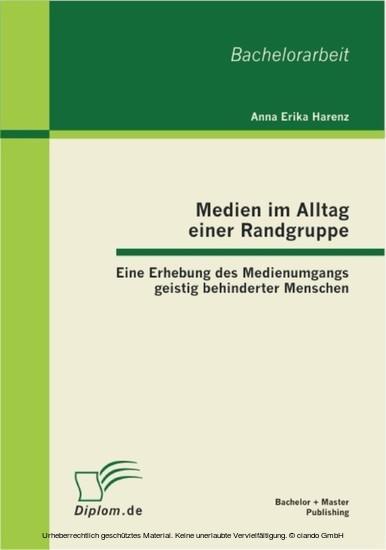 Medien im Alltag einer Randgruppe: Eine Erhebung des Medienumgangs geistig behinderter Menschen - Blick ins Buch