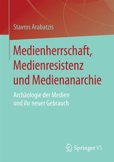 Medienherrschaft, Medienresistenz und Medienanarchie - Blick ins Buch