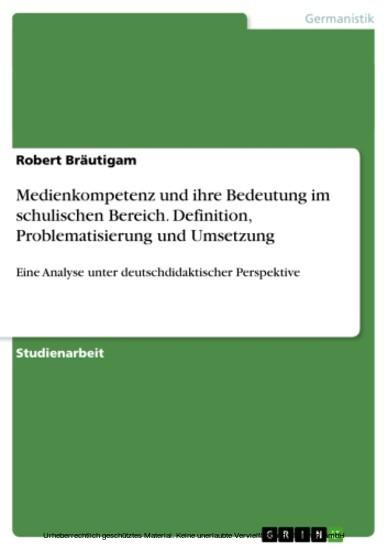 Medienkompetenz und ihre Bedeutung im schulischen Bereich. Definition, Problematisierung und Umsetzung - Blick ins Buch