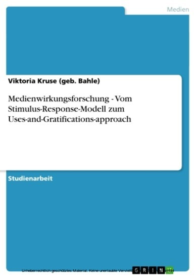 Medienwirkungsforschung - Vom Stimulus-Response-Modell zum Uses-and-Gratifications-approach - Blick ins Buch