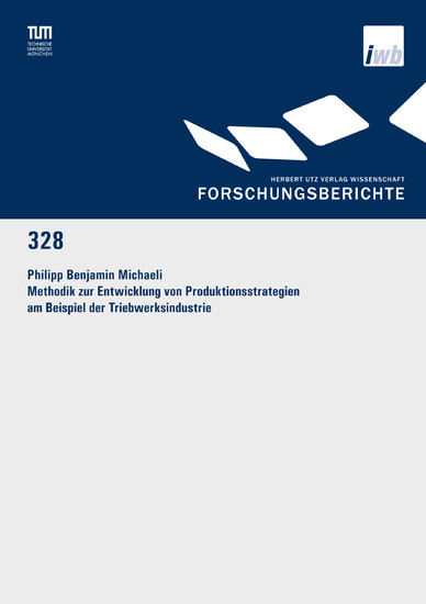 Methodik zur Entwicklung von Produktionsstrategien am Beispiel der Triebwerksindustrie - Blick ins Buch