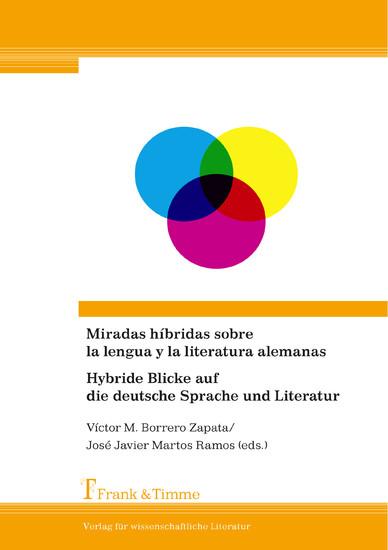 Miradas híbridas sobre la lengua y la literatura alemanas/Hybride Blicke auf die deutsche Sprache und Literatur - Blick ins Buch