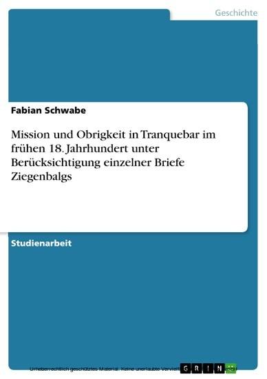 Mission und Obrigkeit in Tranquebar im frühen 18. Jahrhundert unter Berücksichtigung einzelner Briefe Ziegenbalgs - Blick ins Buch