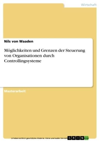 Möglichkeiten und Grenzen der Steuerung von Organisationen durch Controllingsysteme - Blick ins Buch