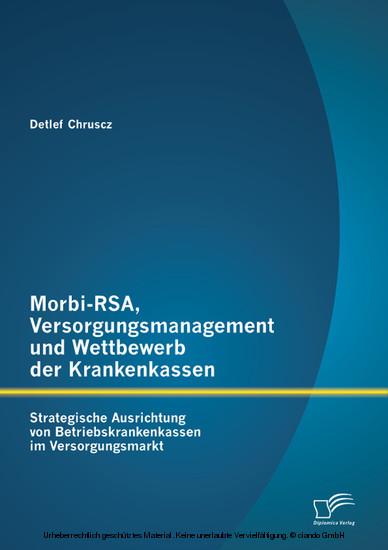 Morbi-RSA, Versorgungsmanagement und Wettbewerb der Krankenkassen: Strategische Ausrichtung von Betriebskrankenkassen im Versorgungsmarkt - Blick ins Buch