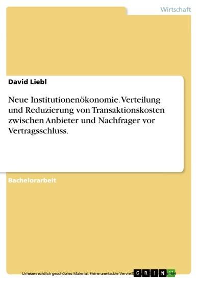 Neue Institutionenökonomie. Verteilung und Reduzierung von Transaktionskosten zwischen Anbieter und Nachfrager vor Vertragsschluss. - Blick ins Buch