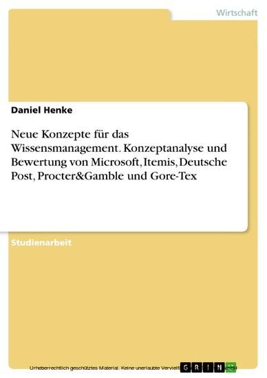 Neue Konzepte für das Wissensmanagement. Konzeptanalyse und Bewertung von Microsoft, Itemis, Deutsche Post, Procter&Gamble und Gore-Tex - Blick ins Buch