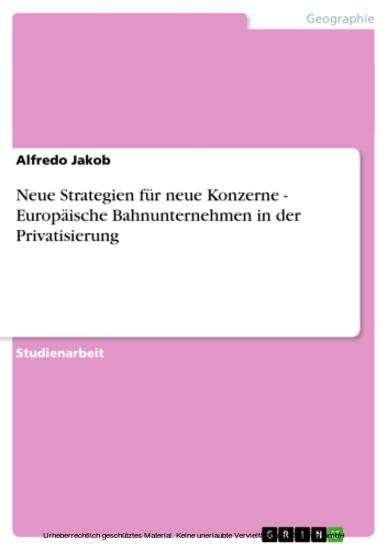 Neue Strategien für neue Konzerne - Europäische Bahnunternehmen in der Privatisierung - Blick ins Buch