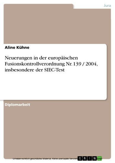 Neuerungen in der europäischen Fusionskontrollverordnung Nr. 139 / 2004, insbesondere der SIEC-Test - Blick ins Buch