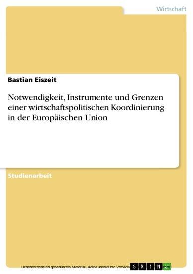 Notwendigkeit, Instrumente und Grenzen einer wirtschaftspolitischen Koordinierung in der Europäischen Union - Blick ins Buch
