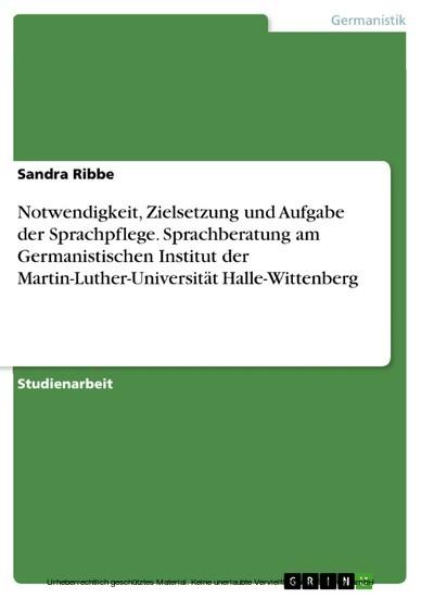 Notwendigkeit, Zielsetzung und Aufgabe der Sprachpflege. Sprachberatung am Germanistischen Institut der Martin-Luther-Universität Halle-Wittenberg - Blick ins Buch