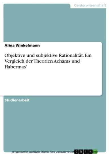 Objektive und subjektive Rationalität. Ein Vergleich der Theorien Achams und Habermas' - Blick ins Buch