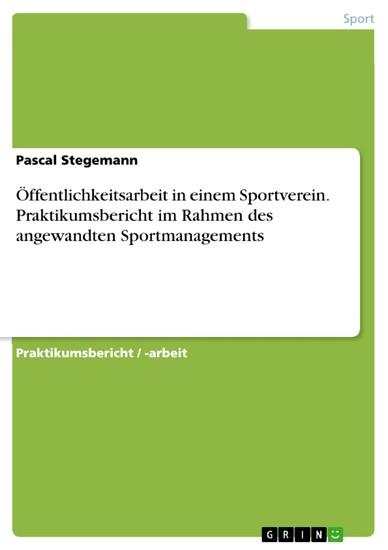 Öffentlichkeitsarbeit in einem Sportverein. Praktikumsbericht im Rahmen des angewandten Sportmanagements - Blick ins Buch