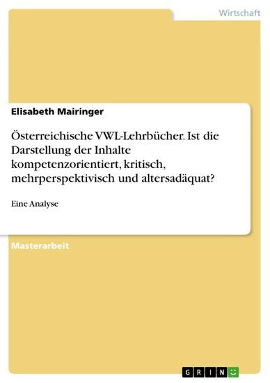 Österreichische VWL-Lehrbücher. Ist die Darstellung der Inhalte kompetenzorientiert, kritisch, mehrperspektivisch und altersadäquat? - Blick ins Buch