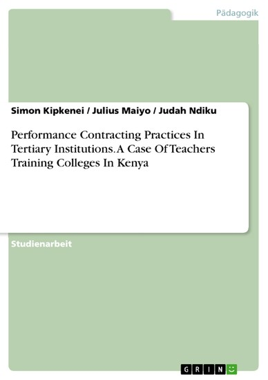 Performance Contracting Practices In Tertiary Institutions. A Case Of Teachers Training Colleges In Kenya - Blick ins Buch