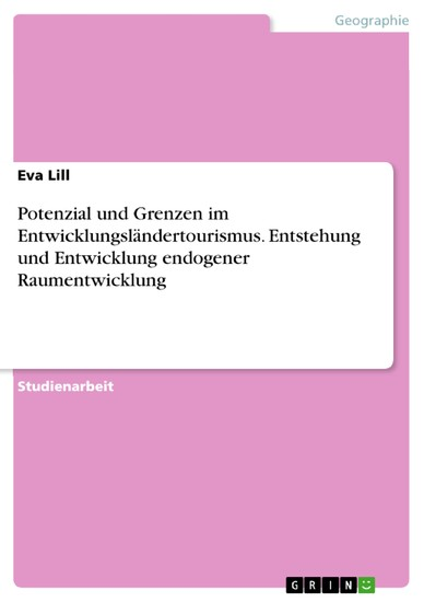 Potenzial und Grenzen im Entwicklungsländertourismus. Entstehung und Entwicklung endogener Raumentwicklung - Blick ins Buch