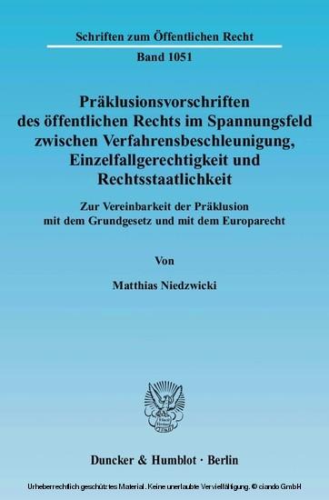 Präklusionsvorschriften des öffentlichen Rechts im Spannungsfeld zwischen Verfahrensbeschleunigung, Einzelfallgerechtigkeit und Rechtsstaatlichkeit. - Blick ins Buch