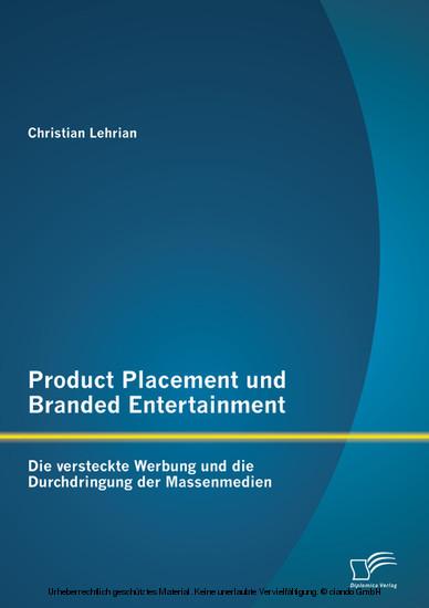 Product Placement und Branded Entertainment: Die versteckte Werbung und die Durchdringung der Massenmedien - Blick ins Buch
