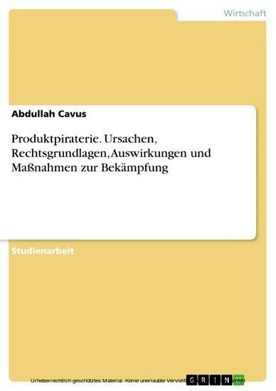 Produktpiraterie. Ursachen, Rechtsgrundlagen, Auswirkungen und Maßnahmen zur Bekämpfung - Blick ins Buch