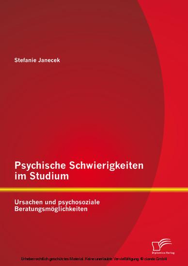 Psychische Schwierigkeiten im Studium: Ursachen und psychosoziale Beratungsmöglichkeiten - Blick ins Buch