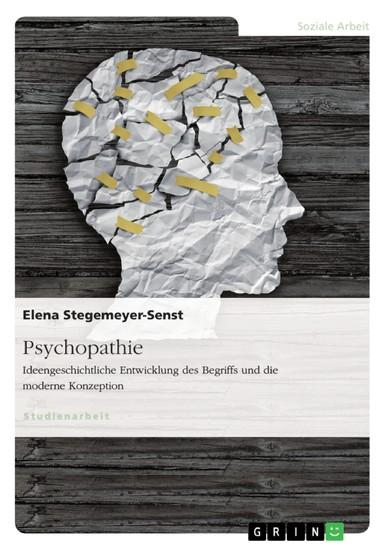 Psychopathie. Ideengeschichtliche Entwicklung des Begriffs und die moderne Konzeption - Blick ins Buch