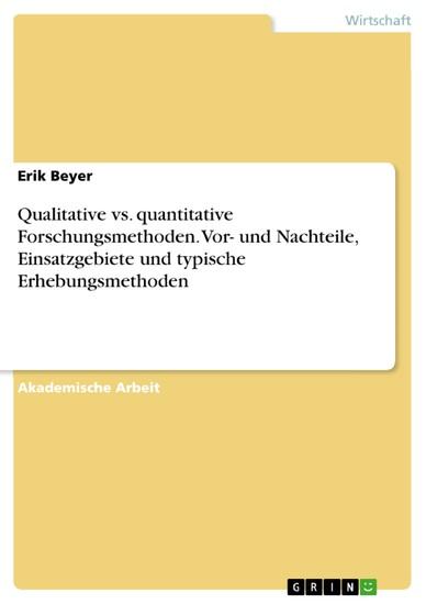 Qualitative vs. quantitative Forschungsmethoden. Vor- und Nachteile, Einsatzgebiete und typische Erhebungsmethoden - Blick ins Buch